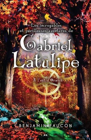 A l'est d'Orwick (Les Incroyables et Périlleuses Aventures de Gabriel Latulipe, #2)