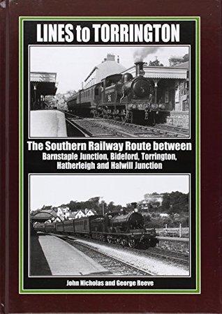 Lines to Torrington: The Southern Railway Route Between Barnstaple Junction, Bideford, Torrington & Halwill Junction