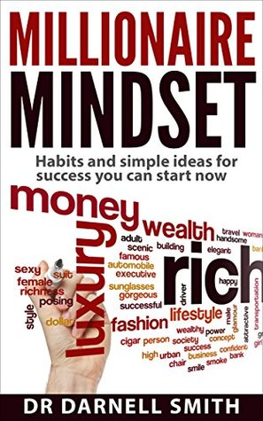 Millionaire Mindset: HABITS AND SIMPLE IDEAS FOR SUCCESS YOU CAN START NOW: Millionaire Mind: Money master the game of wealth creation by successful people ... PROSPERITY, SUCCESS SERIES Book 2)