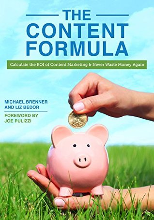 The Content Formula: Calculate the ROI of Content Marketing and Never Waste Money Again