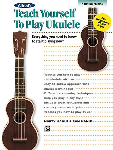 Alfred's Teach Yourself to Play Ukulele, C-Tuning Edition: Everything You Need to Know to Start Playing Now! (Teach Yourself Series)