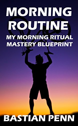 Miracle Morning Routine: My Morning Ritual Mastery Blueprint & Revival Secrets, Wake Up Early with Successful Ritual and Productive Habits (How To Be More Positive Book 1)
