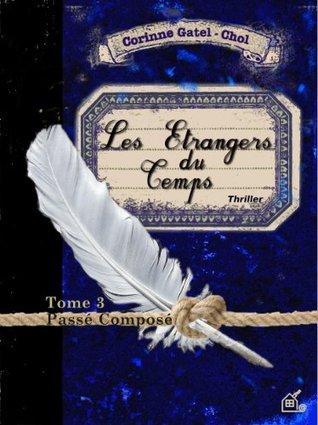 LES ÉTRANGERS DU TEMPS 3 - PASSÉ COMPOSÉ: TOME 3
