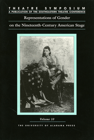 Theatre Symposium, Vol. 10: Representations of Gender on the Nineteenth-Century American Stage