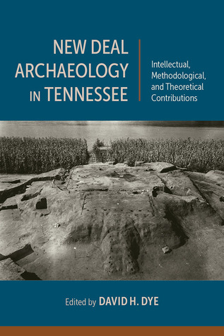 New Deal Archaeology in Tennessee: Intellectual, Methodological, and Theoretical Contributions
