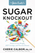 The Juice Lady's Sugar Knockout Detox to Lose Weight, Kill Cravings, and Prevent Disease by Cherie Calbom