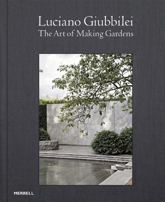 Luciano Giubbilei: The Art of Making Gardens