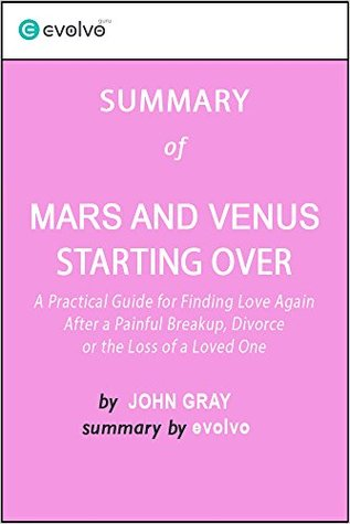 Mars and Venus Starting Over: Summary of the Key Ideas - Original Book by John Gray: A Practical Guide for Finding Love Again After a Painful Breakup, Divorce or the Loss of a Loved One