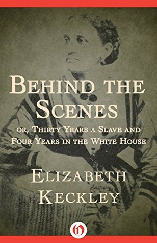 behind the scenes elizabeth keckley Elizabeth keckley: 30 years a slave in this selection from her 1868 memoir behind the scenes, keckley describes elizabeth keckley's behind the scenes and.