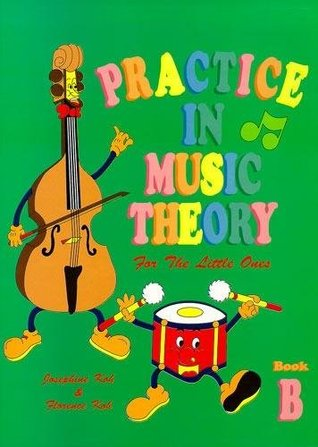 Josephine Koh/Florence Koh: Practice in Music Theory for the Little Ones - Book B