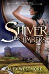 Shiver Her Timbers (The Plundered Chronicles, #2)