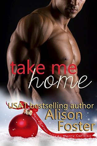 Take Me Home A Bodyguard Christmas Story by Alison Foster