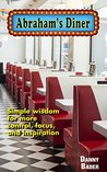 Abraham's Diner: Simple wisdom for more control, focus, and inspiration