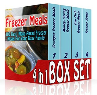 Freezer Meals BOX SET 4 IN 1: 100 Best Make-Ahead Freezer Meals For Your Busy Family: (Freezer Recipes, 365 Days of Quick & Easy, Make Ahead, Freezer ... cookbook for two, dump dinners cookbook)