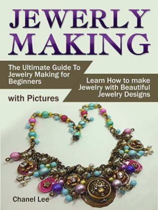 jewelry making the ultimate guide to jewelry making for beginners rh goodreads com jewellery making guide pdf eq jewelry making guide