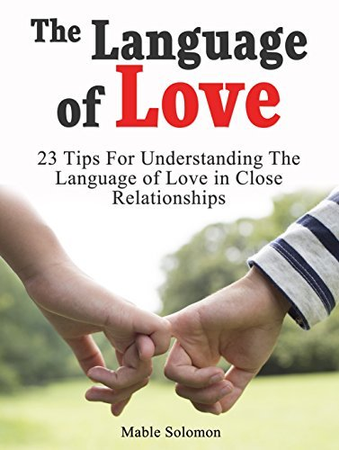 The Language of Love: 23 Tips For Understanding The Language of Love in Close Relationships