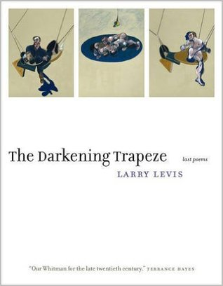 The Darkening Trapeze by Larry Levis