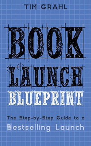 Book launch blueprint the step by step guide to a bestselling book launch blueprint the step by step guide to a bestselling launch by tim grahl malvernweather Gallery