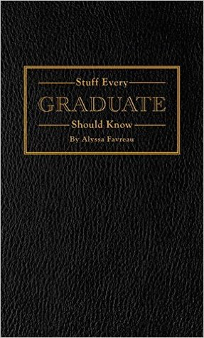 Stuff Every Graduate Should Know: A Handbook for the Real World