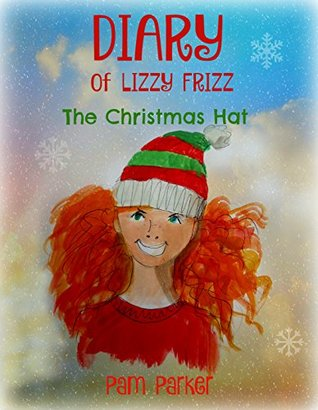 DIARY of LIZZY FRIZZ: The Christmas Hat (LIZZY FRIZZ SERIES (aged 9-12years Grades 4-6))