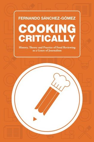 Cooking Critically: History, Theory and Practice of Food Reviewing as a Genre of Journalism