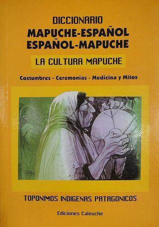 Diccionario Mapuche-Español; Español-Mapuche / La Cultura Mapuche