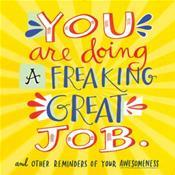 You Are Doing a Freaking Great Job and other Reminders of Your Awesomeness