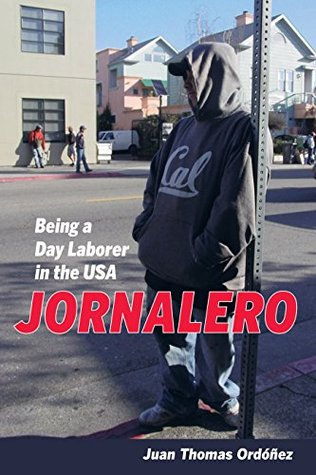 Jornalero: Being a Day Laborer in the USA (California Series in Public Anthropology)