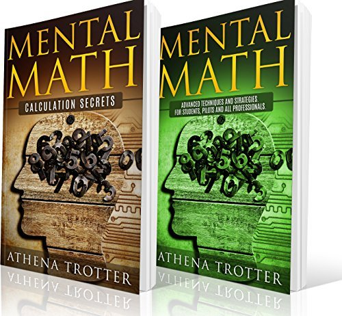 Mental Math: 2 Manuscripts - Mental Math Beginners, Mental Math Advanced (Mathematical Tricks, Mental Mathematics, Mental Math Secrets) (Mental Math, Mental Math For Pilots, Mathematics Book 3)