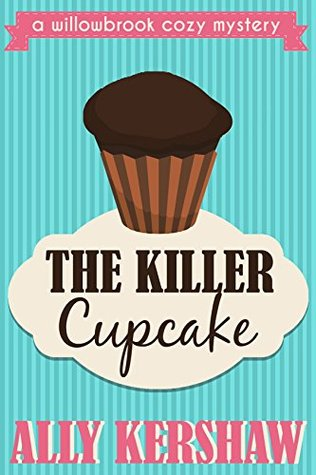 The Killer Cupcake (Willowbrook Cozy Mystery #1)