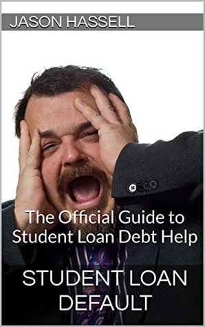 Student Loan Default: The Official Guide to Student Loan Debt Help