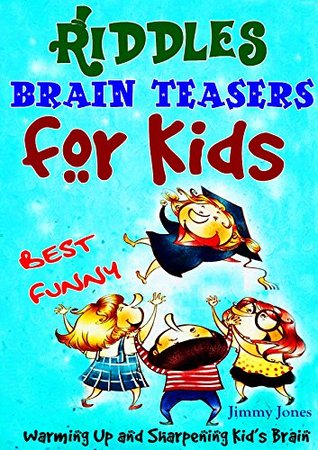 101+ Best Riddles and Brain Teasers for Kids: Best Humorous Riddles and Answers, Funny Mind Blowing Riddles and Teasers for Kids, Warming Up and Sharpening Kid's Brain Descarga el libro de google books gratis