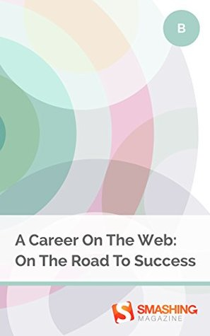A Career On The Web: On The Road To Success (Smashing eBooks)