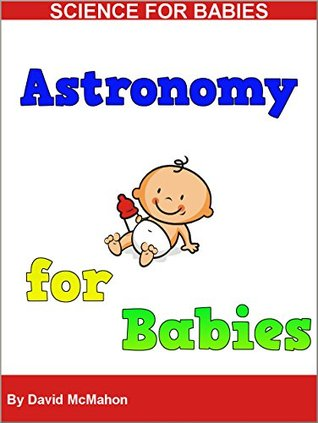 Astronomy for Babies: Physics for Babies (Science for Babies Book 3)