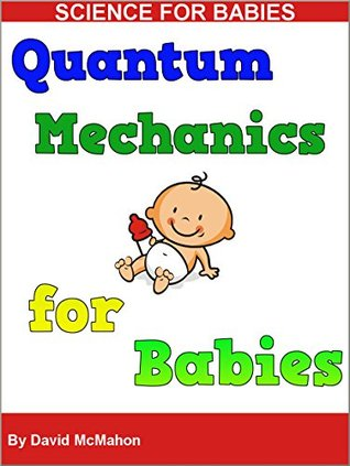 Quantum Mechanics for Babies: Physics for Babies (Science for Babies Book 4)