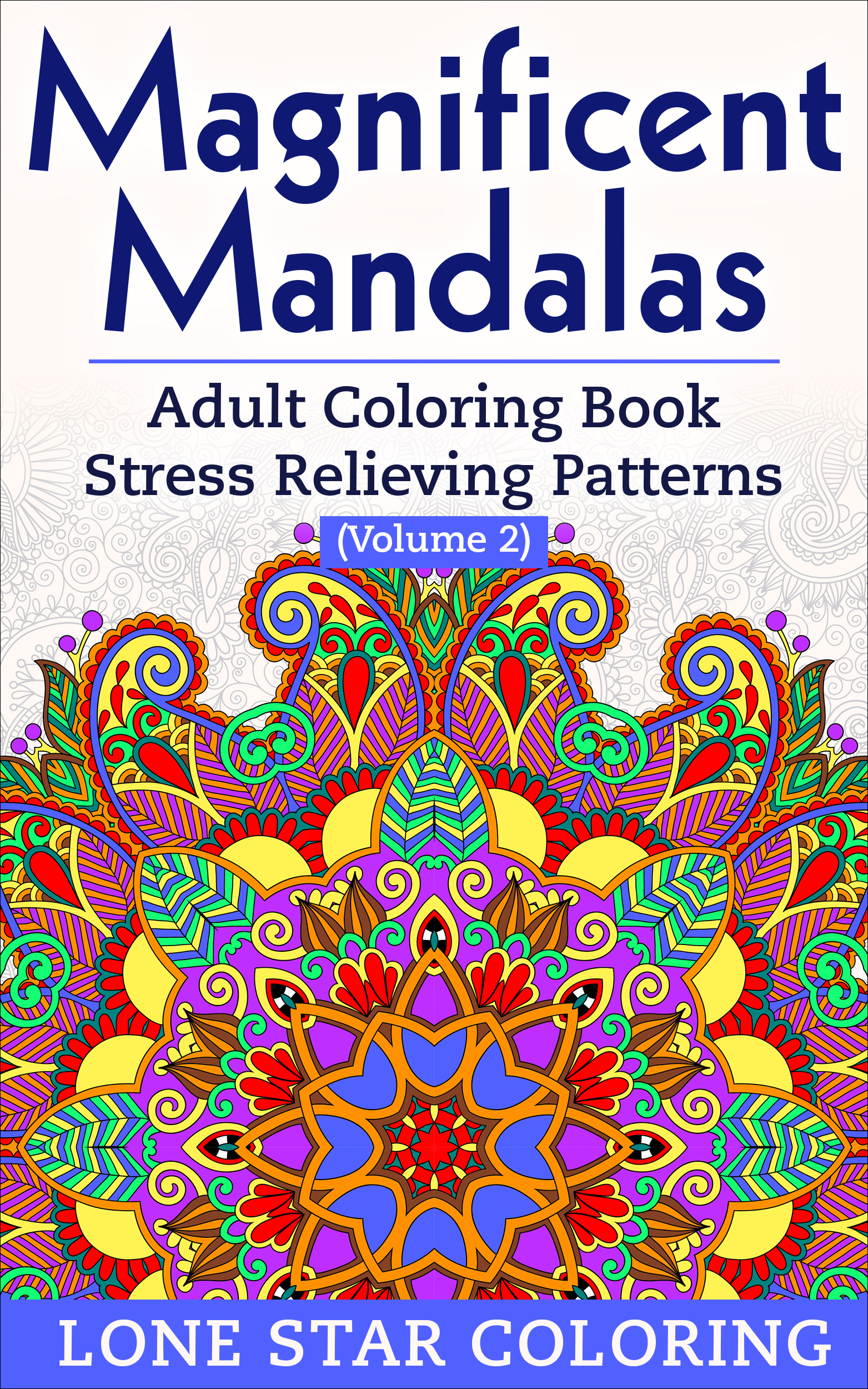 Magnificent Mandalas: Adult Coloring Book Stress Relieving Patterns Volume 2