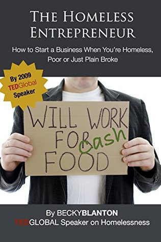 The Homeless Entrepreneur: How to Start a Business When You're Homeless, Poor or Just Plain Broke (Homeless Hacks Book 1)