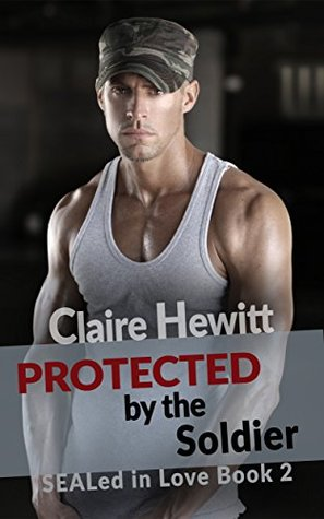 Romance: Protected by the Soldier (A Bad Boy Military Romance) (SEALed in Love Book 2)
