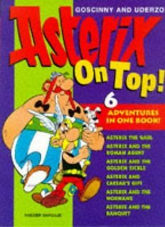 Asterix On Top! (Asterix The Gaul; Asterix And The Golden Sickle; Asterix And The Banquet; Asterix And The Normans; Asterix And The Roman Agent; Asterix And Caesar's Gift)