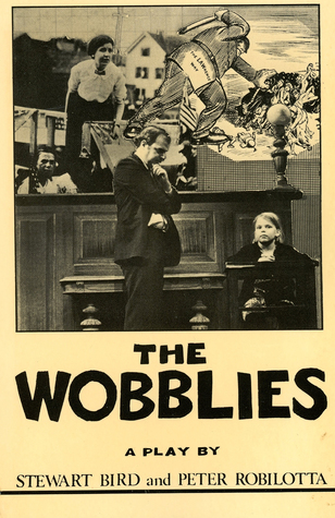 The Wobblies: The U.S. vs. Wm. D. Haywood, et al.: A Play
