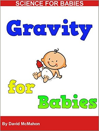 Gravity for Babies (Science for Babies Book 2)