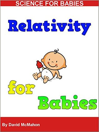 Relativity for Babies: Physics for Babies (Science for Babies Book 5)