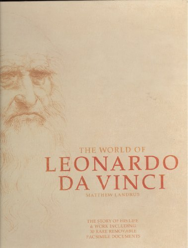The World of Leonardo Da Vinci: The story of his life & work including 30 rare removable facsimile documents