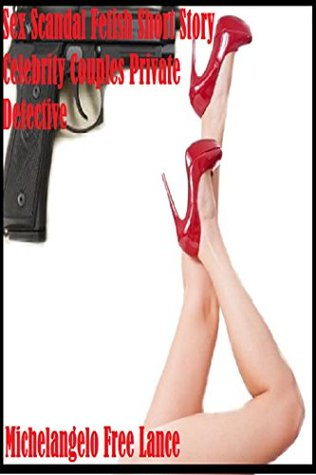 Sex Scandal Fetish Short Story: Celebrity Couples Private Detective (Final Good Knight Kiss Goodbye Sequel Book 3)