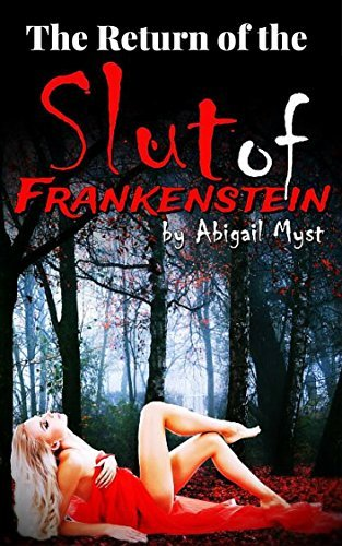 The Return of the Slut of Frankenstein: Submitting to Monsters