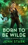 Born To Be Wilde (Immortal Vegas, #3)
