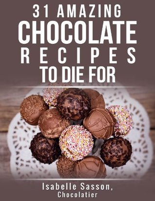 31 Amazing Chocolate Recipes To Die For