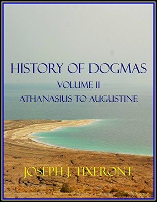 HISTORY OF DOGMAS: (Volume II: From St. Athanasius to St. Augustine 318-430)