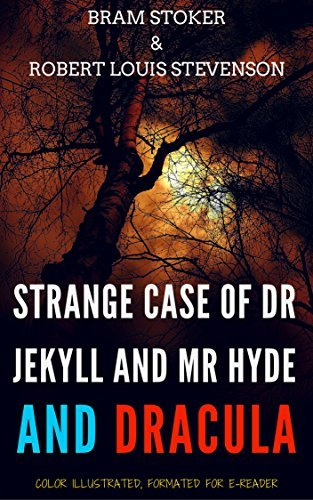 Strange Case Of Dr. Jekyll And Mr. Hyde And Dracula: Color Illustrated, Formatted for E-Readers