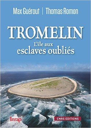 Tromelin: L'île Aux Esclaves Oubliés
